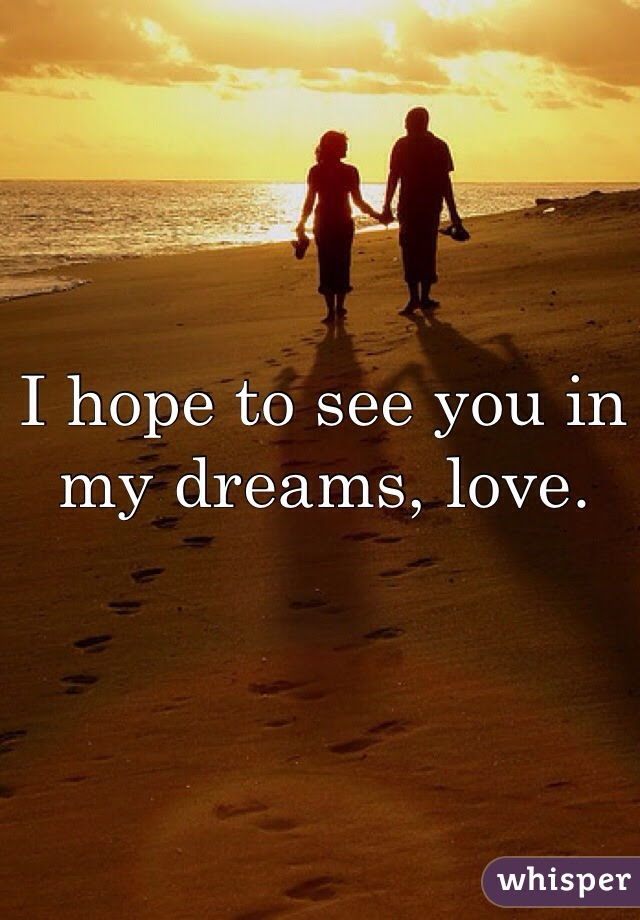 I Hope To See You In My Dreams Love