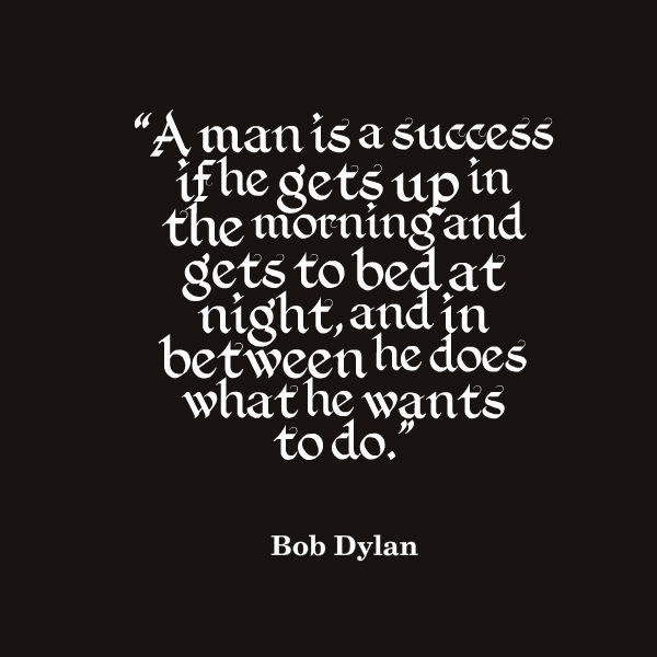 Bob Dylan Quote About Success Awesome Quotes About Life
