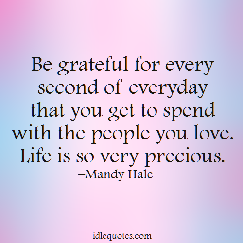 Quotes About Precious Life 216 Quotes