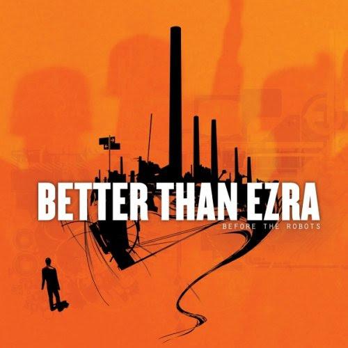 Before the Robots - Better Than Ezra