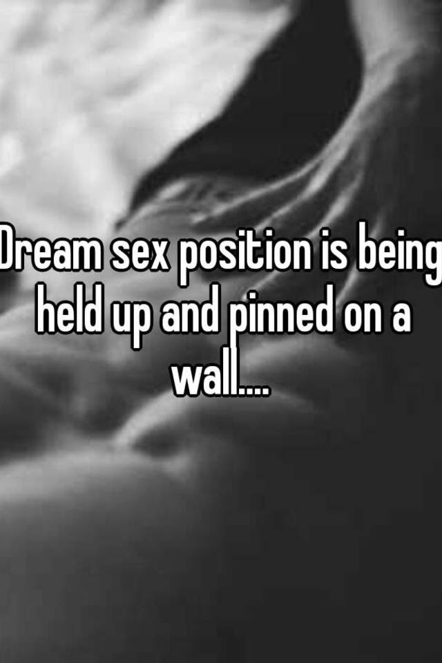 Dream Sex Position Is Being Held Up And Pinned On A Wall