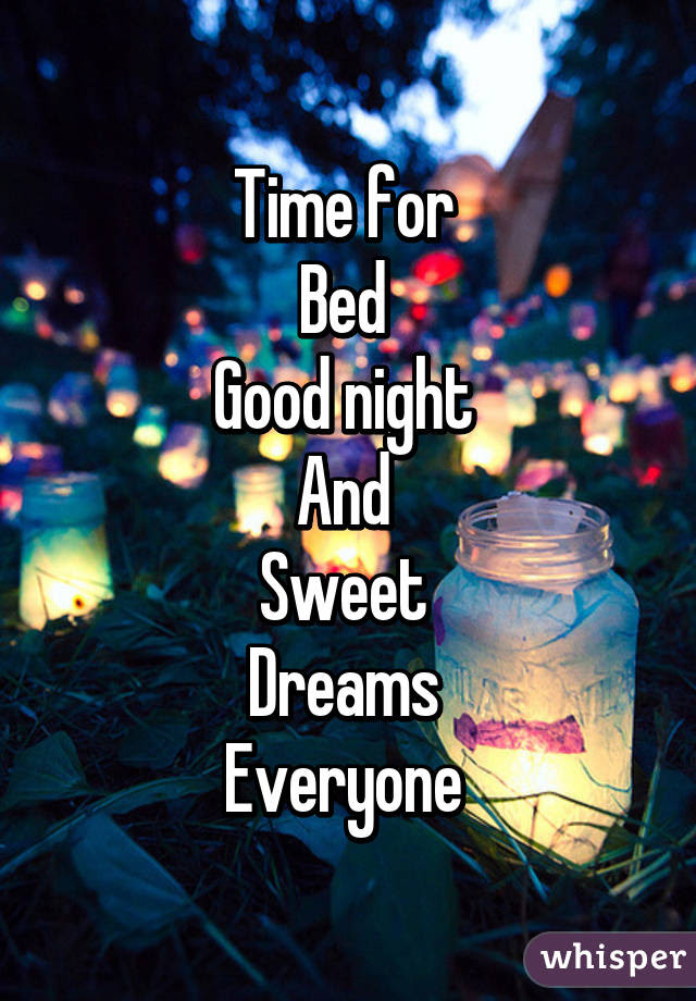 Time For Bed Good Night And Sweet Dreams Everyone