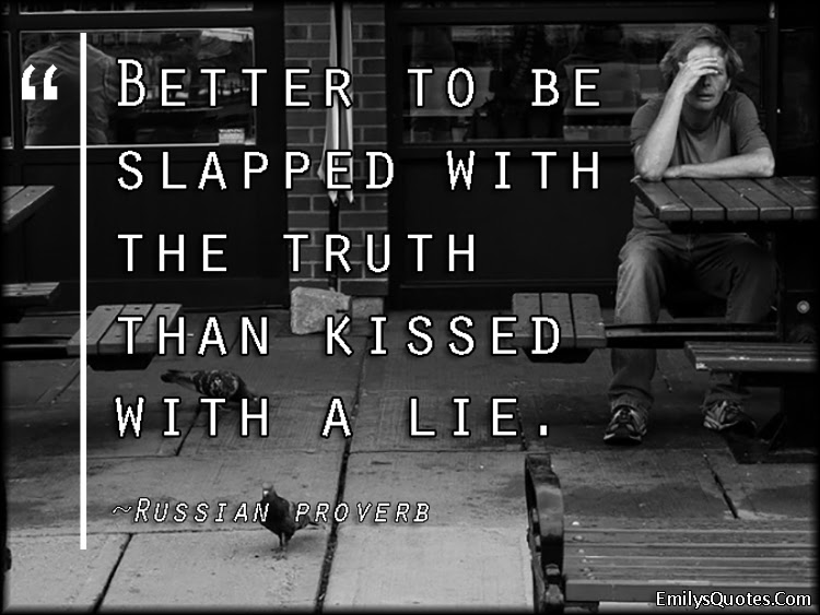 Better To Be Slapped With The Truth Than Kissed With A Lie Popular