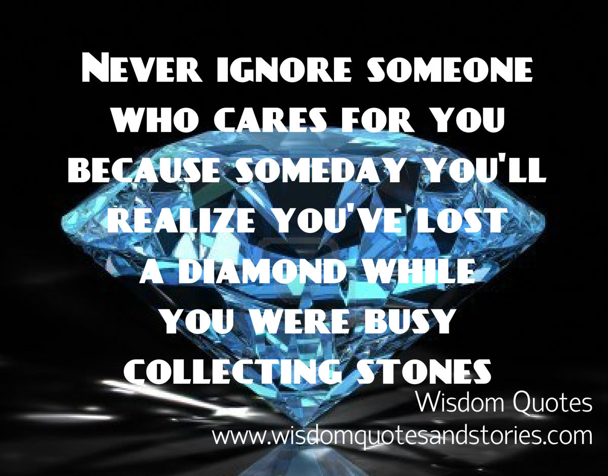 Never Ignore Someone Who Cares For You Wisdom Quotes Stories