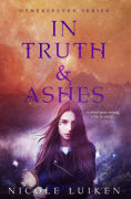 Title: In Truth and Ashes, Author: Nicole Luiken