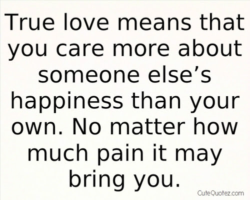 True Love Means That You Care More About Someone Elses Happiness