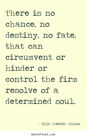 Sayings About Motivational There Is No Chance No Destiny No Fate