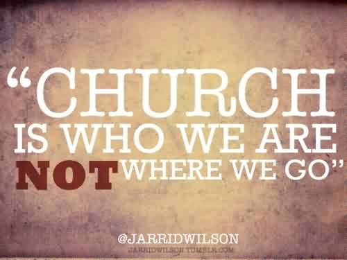 Good Church Quote Church Is Who We Are Not Where We Go