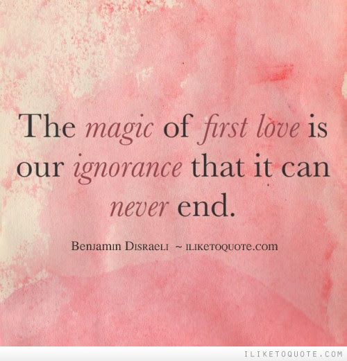 The Magic Of First Love Is Our Ignorance That It Can Never End