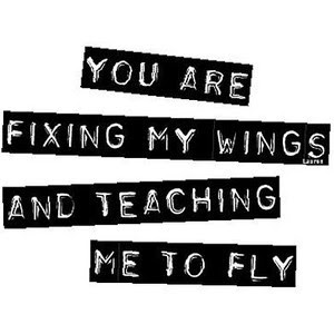 You Are Fixing My Wings And Teaching Me To Fly Angel Quote