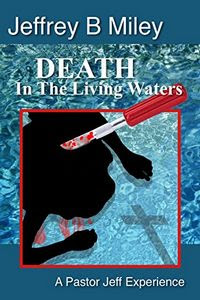 Death in the Living Waters by Jeffrey B. Miley