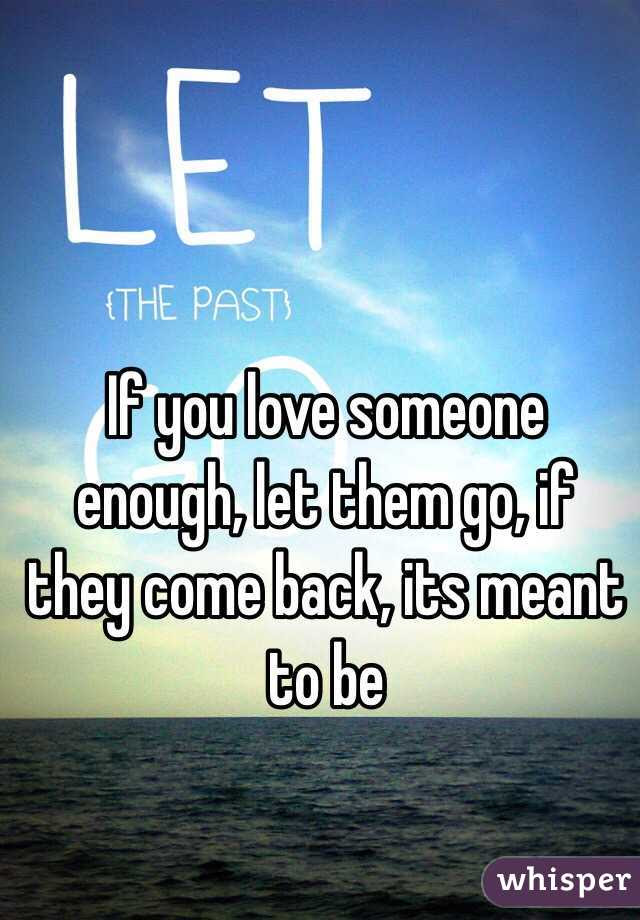 If You Love Someone Enough Let Them Go If They Come Back Its