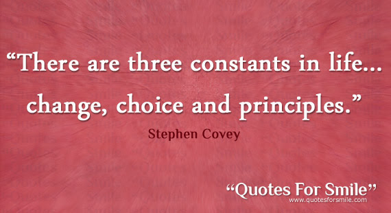 There Are Three Constants In Life Change Choice And Principles