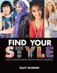 Title: Find Your Style: Boost Your Body Image Through Fashion Confidence, Author: Sally McGraw