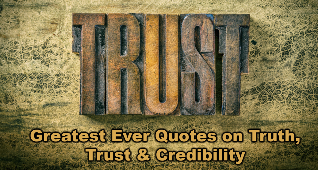 Greatest Ever Quotes On Truth Trust Credibility What Will Matter