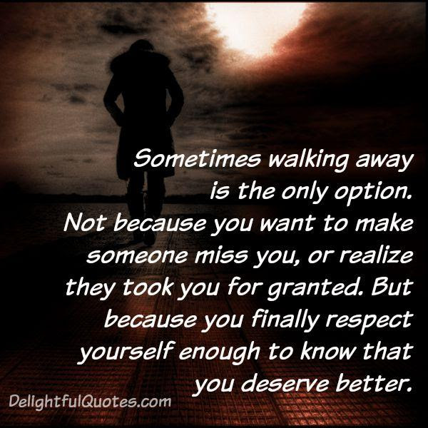 Sometimes Walking Away Is The Only Option Not Because You Want