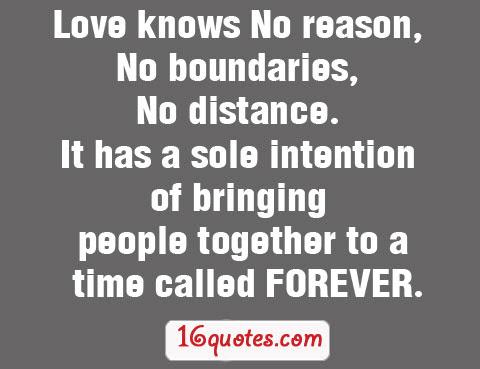 Love Knows No Reason No Boundaries No Distance It Has A Sole