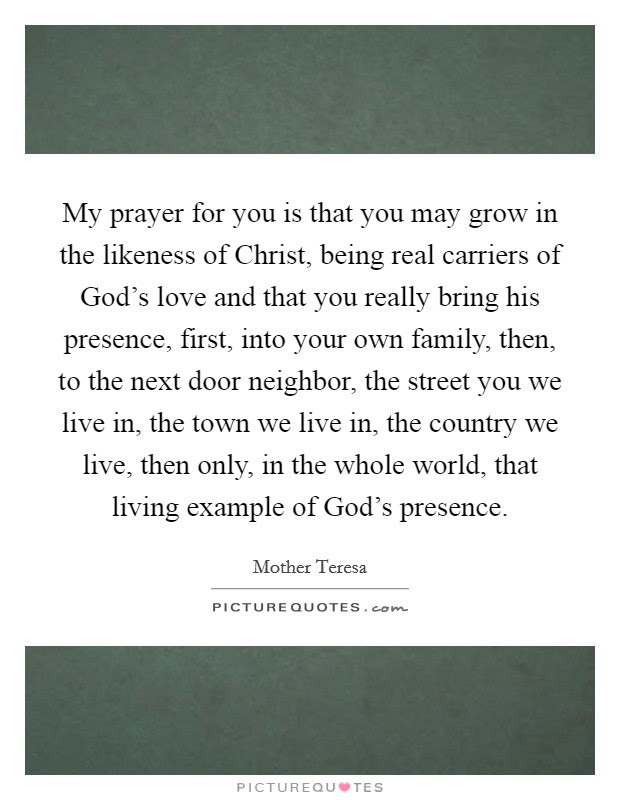 My Prayer For You Is That You May Grow In The Likeness Of
