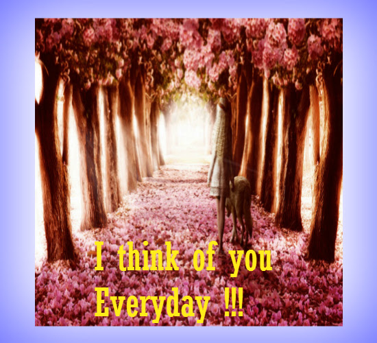 When You Think Of Someone Everyday Free Thinking Of You Ecards