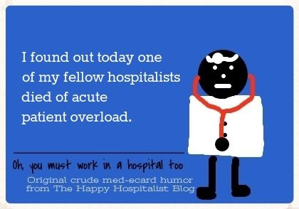 I found out today one of my fellow hospitalists died of acute patient overload photo hospitalist ecard meme humor photo.