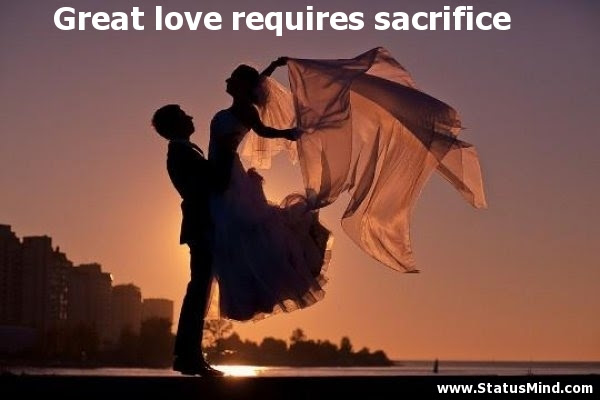 Great Love Requires Sacrifice Statusmindcom