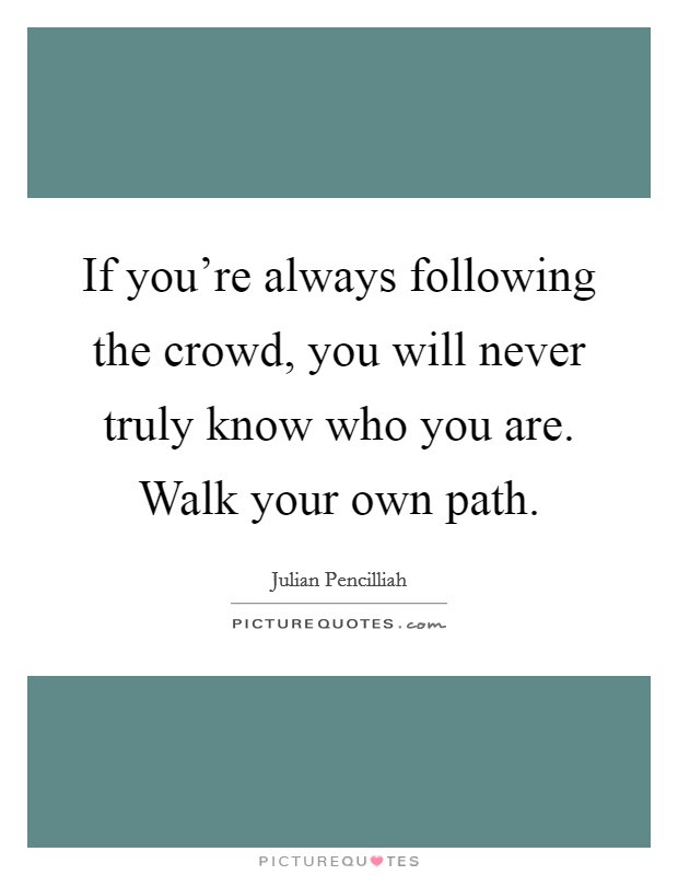Following Your Own Path Quotes Sayings Following Your Own Path