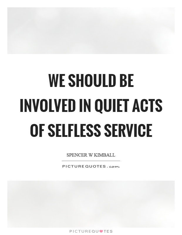 We Should Be Involved In Quiet Acts Of Selfless Service Picture Quotes
