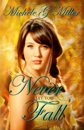 Never Let You Fall (The Prophecy of Tyalbrook, Book One) by Michele G Miller