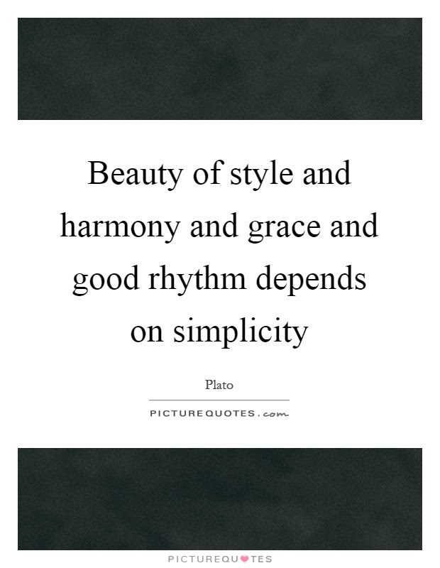 Beauty Of Style And Harmony And Grace And Good Rhythm Depends On