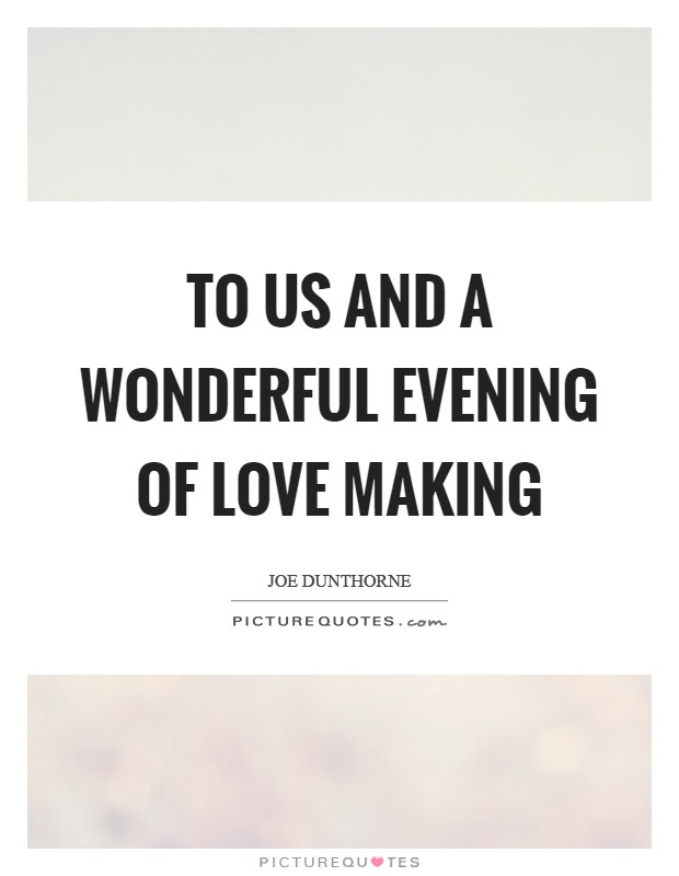 To Us And A Wonderful Evening Of Love Making Picture Quotes