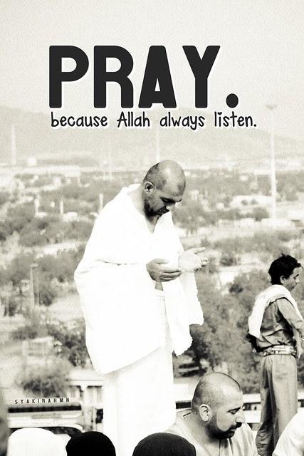 Pray. Because Allah always listen (: