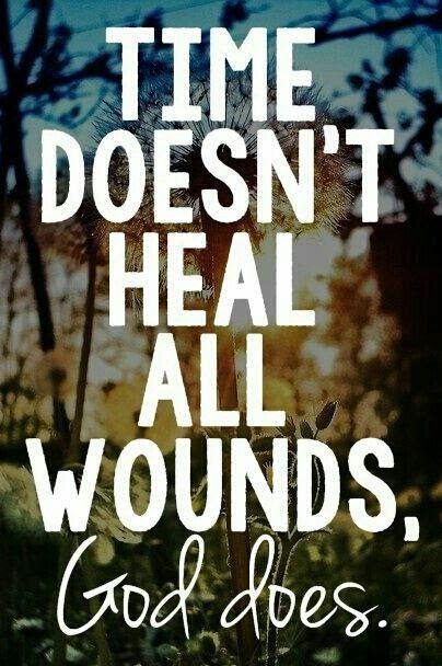 Time Doesnt Heal All Wounds God Does Picture Quotes