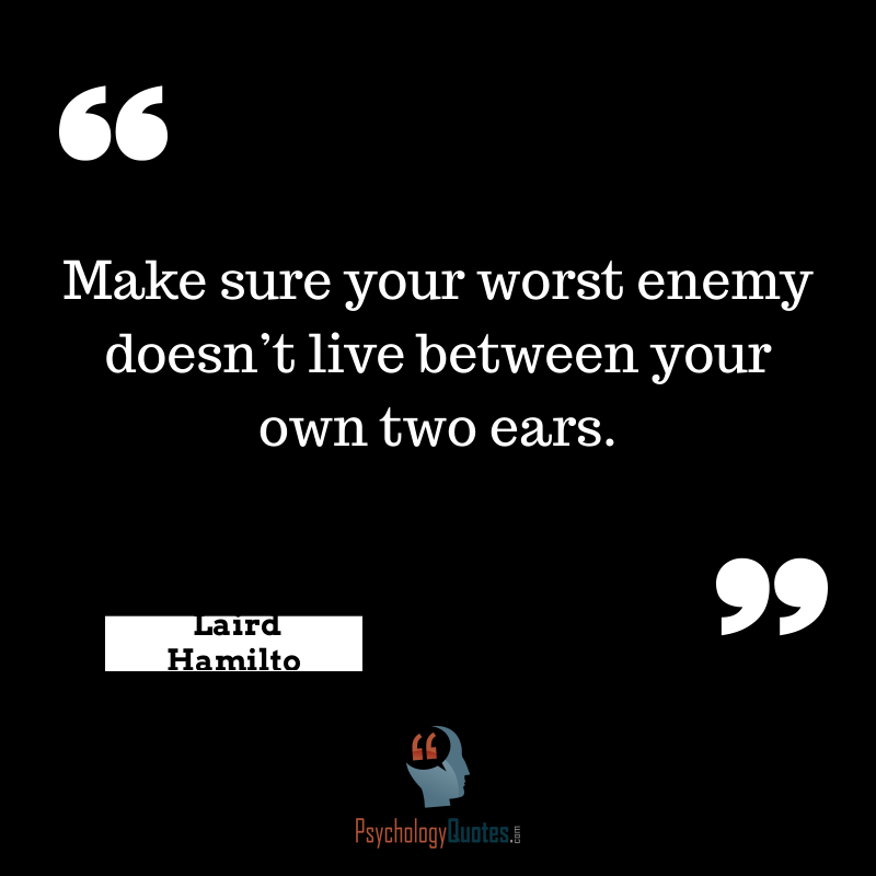 Make Sure Your Worst Enemy Doesnt Live Between Your Own Two Ears