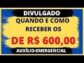 SAIU! VEJA QUANDO E ONDE RECEBER O AUXÍLIO DE R$ 600,00 DO GOVERNO!