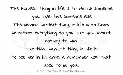 The Hardest Thing In Life Is To Watch Someone You Love Love Someone