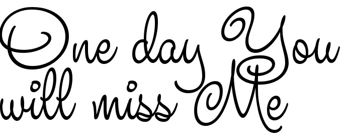 One Day You Will Miss Me Tattoo Lettering Download Free Scetch