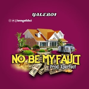 Yaleboi – No Be My Fault
