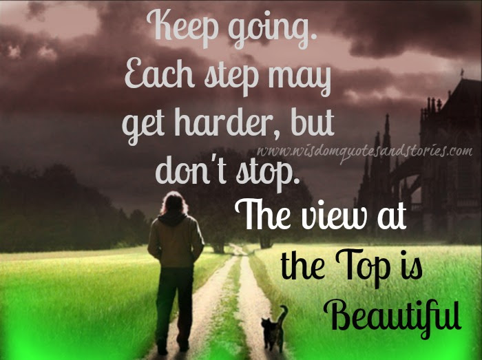 Keep Going Each Step May Get Harder Wisdom Quotes Stories