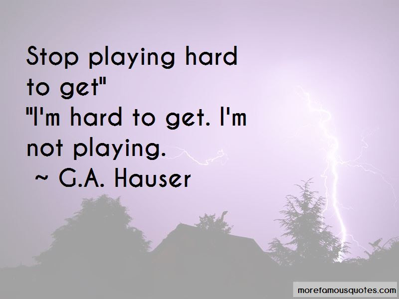 Stop Playing Hard To Get Quotes Top 3 Quotes About Stop Playing