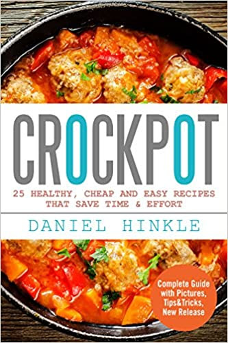 Crockpot: 25 Healthy, Cheap And Easy Recipes That Save Time & Effort (DH Kitchen Book 23)