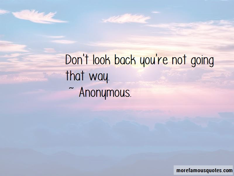 Dont Look Back Youre Not Going That Way Quotes Top 1 Quotes About