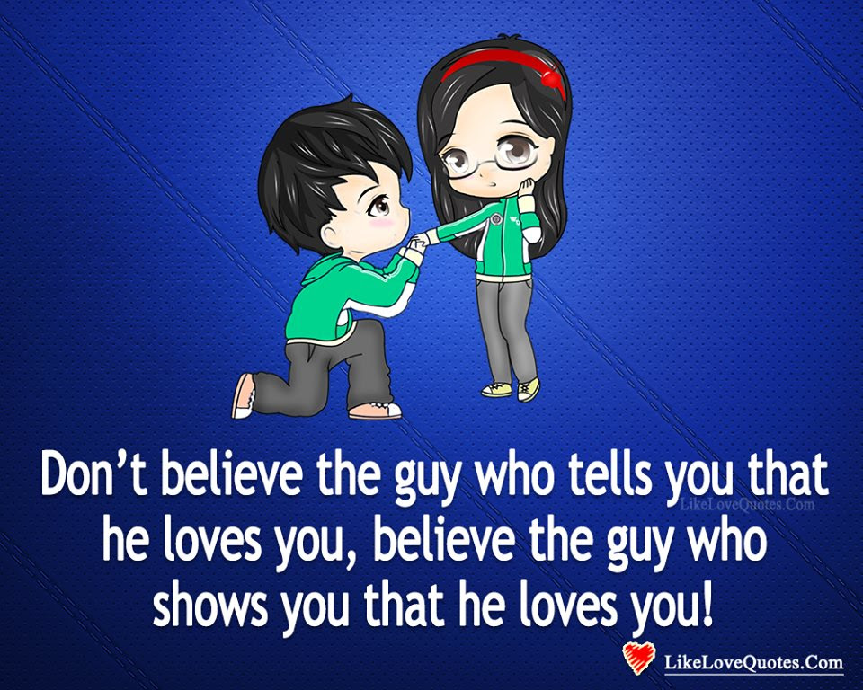 Believe The Guy Who Shows You That He Loves You Likelovequotescom