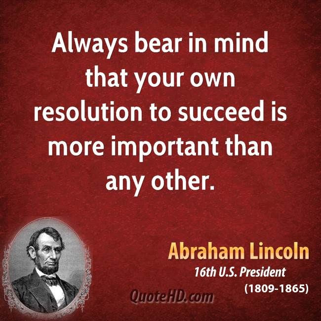 Image result for Always bear in mind that your own resolution to succeed is more important than any other