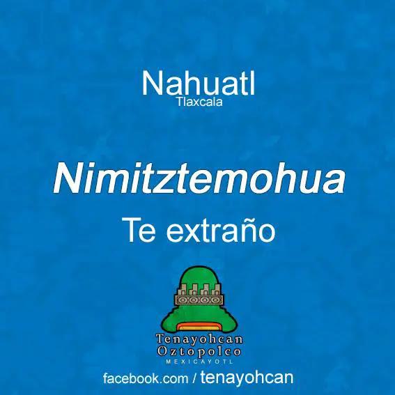 Nimitztlazohtla Frases De Amor En Nahuatl Para Los Enamorados