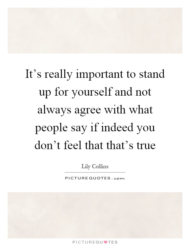 Its Really Important To Stand Up For Yourself And Not Always