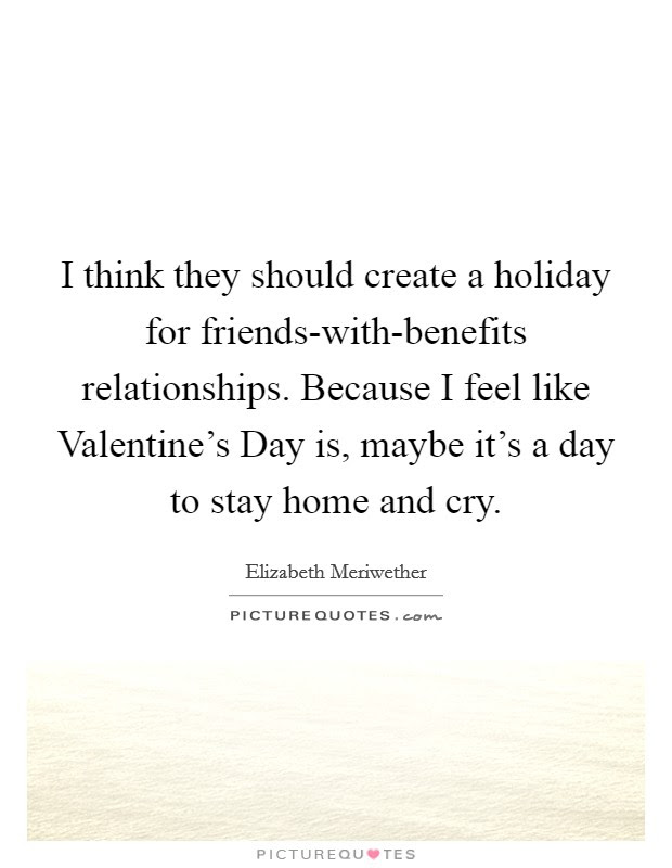I Think They Should Create A Holiday For Friends With Benefits