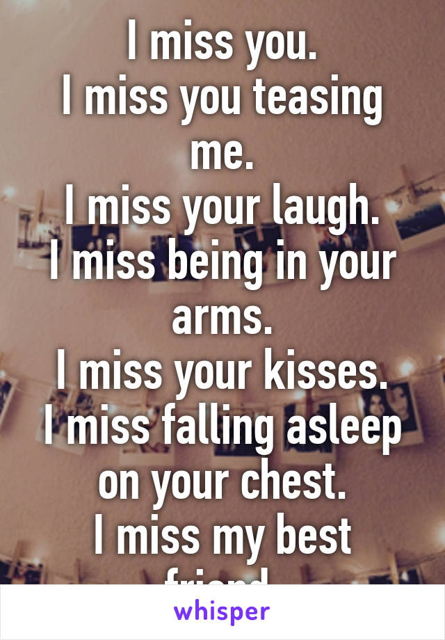 I Miss You I Miss You Teasing Me I Miss Your Laugh I Miss Being