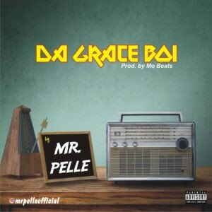 [Music] Mr Pelle - Da Grace Boi
