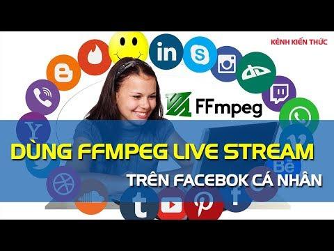 Hướng dẫn Live Stream bằng FFmpeg trên Facebook cá nhân