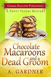 Chocolate Macaroons and a Dead Groom by A. Gardner